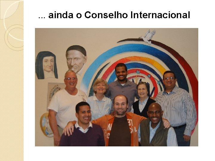 . . . ainda o Conselho Internacional