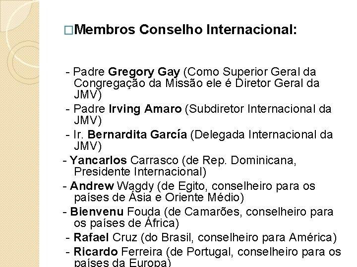 �Membros Conselho Internacional: - Padre Gregory Gay (Como Superior Geral da Congregação da Missão