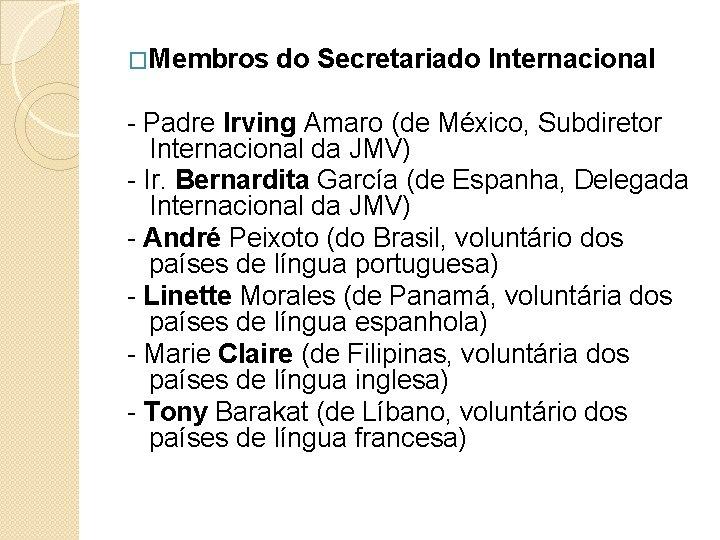 �Membros do Secretariado Internacional - Padre Irving Amaro (de México, Subdiretor Internacional da JMV)
