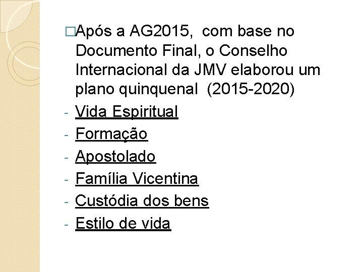 �Após a AG 2015, com base no - Documento Final, o Conselho Internacional da