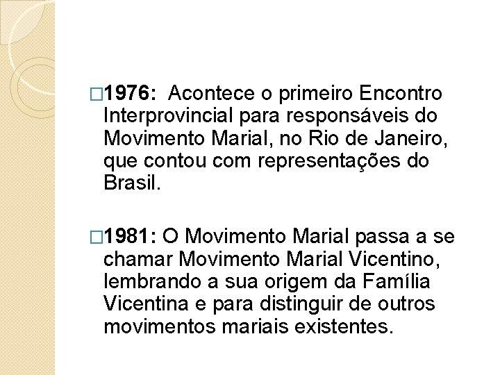 � 1976: Acontece o primeiro Encontro Interprovincial para responsáveis do Movimento Marial, no Rio