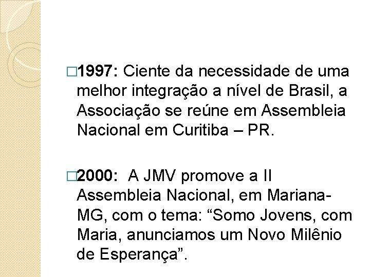 � 1997: Ciente da necessidade de uma melhor integração a nível de Brasil, a