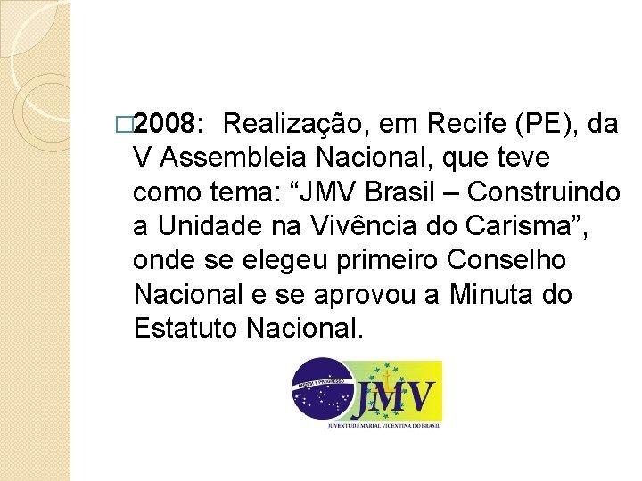 � 2008: Realização, em Recife (PE), da V Assembleia Nacional, que teve como tema: