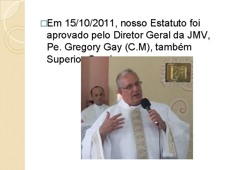 �Em 15/10/2011, nosso Estatuto foi aprovado pelo Diretor Geral da JMV, Pe. Gregory Gay