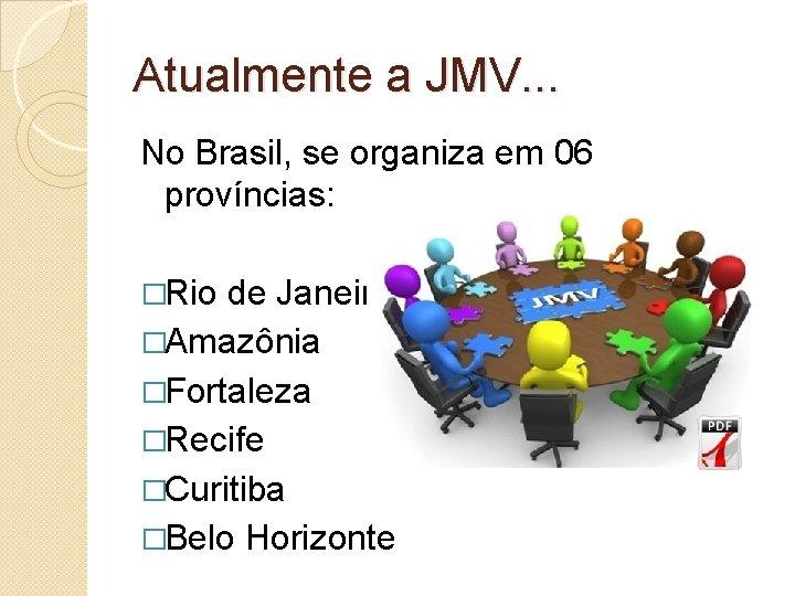 Atualmente a JMV. . . No Brasil, se organiza em 06 províncias: �Rio de