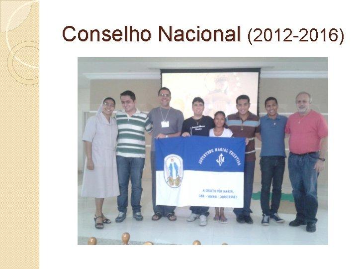 Conselho Nacional (2012 -2016)