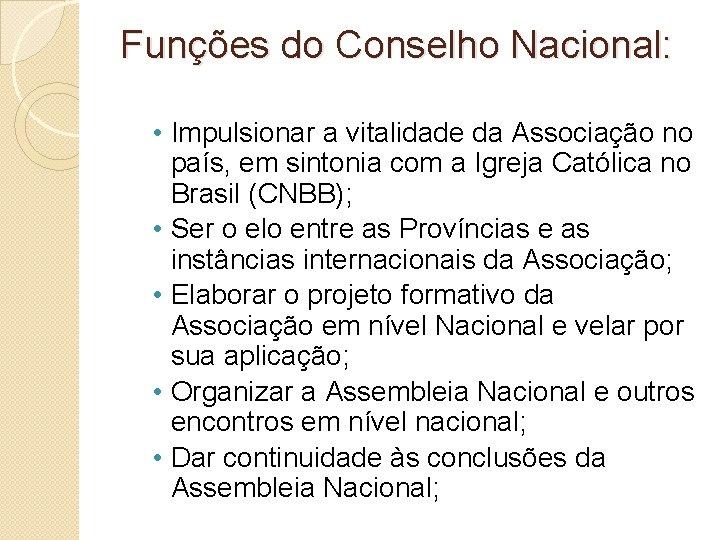 Funções do Conselho Nacional: • Impulsionar a vitalidade da Associação no país, em sintonia