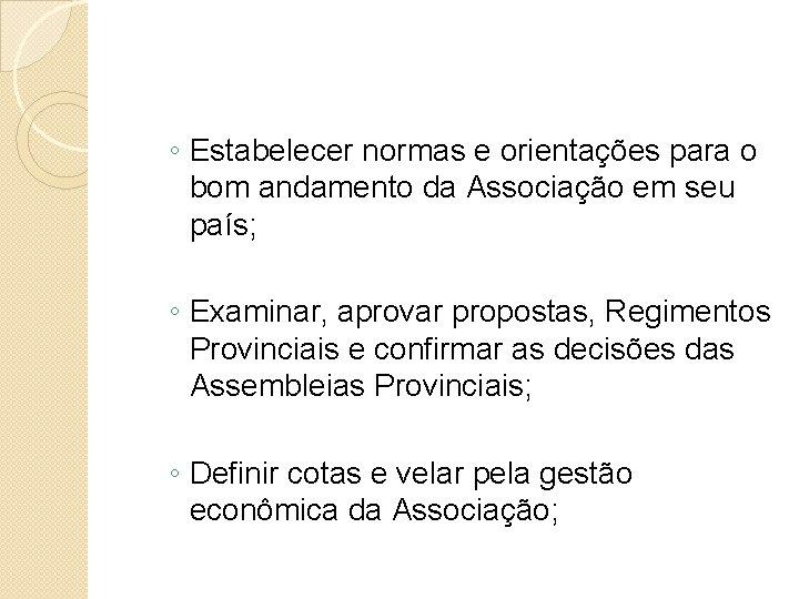 ◦ Estabelecer normas e orientações para o bom andamento da Associação em seu país;