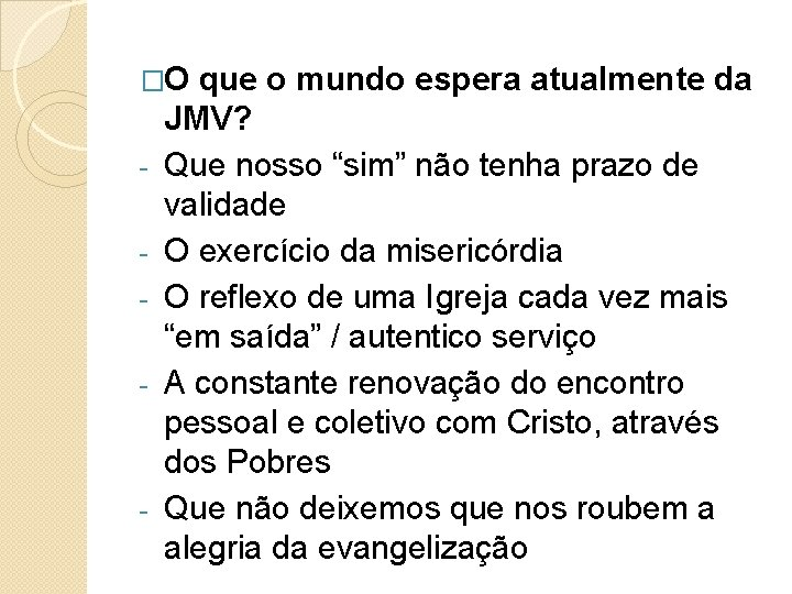 """�O que o mundo espera atualmente da - - JMV? Que nosso """"sim"""" não"""