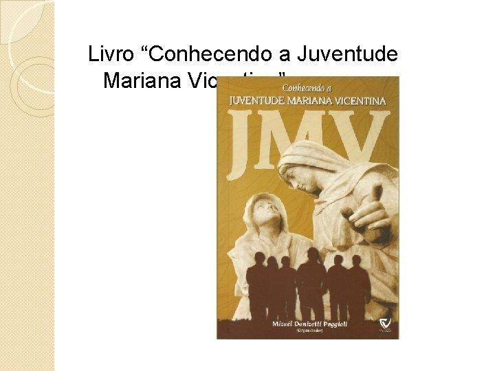 """Livro """"Conhecendo a Juventude Mariana Vicentina"""""""