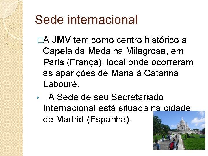 Sede internacional �A JMV tem como centro histórico a Capela da Medalha Milagrosa, em