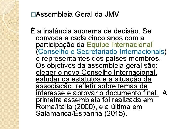 �Assembleia Geral da JMV É a instância suprema de decisão. Se convoca a cada