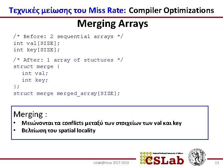 Τεχνικές μείωσης του Miss Rate: Compiler Optimizations Merging Arrays /* Before: 2 sequential arrays