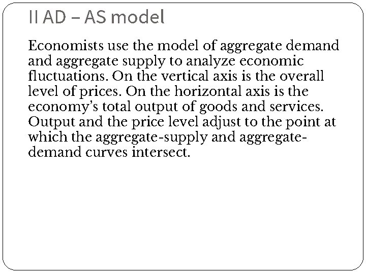 II AD – AS model Economists use the model of aggregate demand aggregate supply