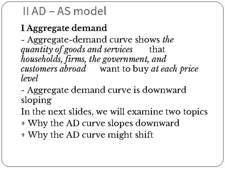 II AD – AS model 1 Aggregate demand - Aggregate-demand curve shows the quantity