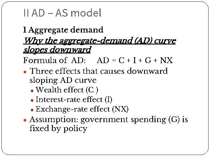 II AD – AS model 1 Aggregate demand Why the aggregate-demand (AD) curve slopes