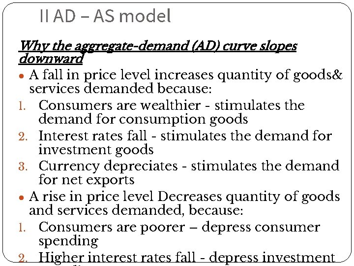 II AD – AS model Why the aggregate-demand (AD) curve slopes downward ● A