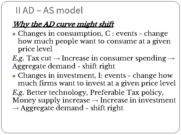 II AD – AS model Why the AD curve might shift ● Changes in