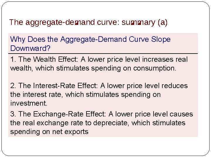 The aggregate-demand curve: summary (a) Why Does the Aggregate-Demand Curve Slope Downward? 1. The