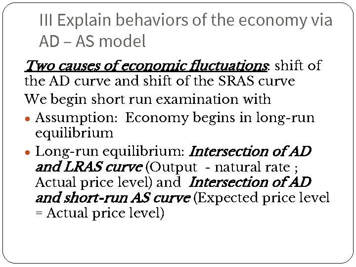 III Explain behaviors of the economy via AD – AS model Two causes of