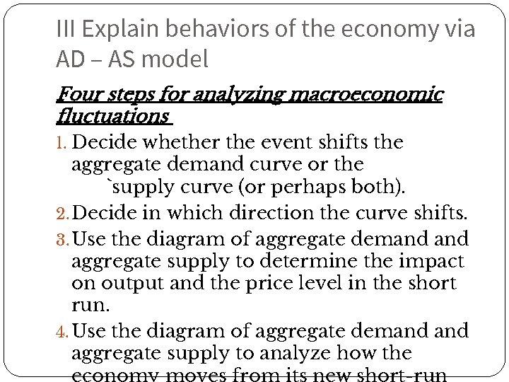 III Explain behaviors of the economy via AD – AS model Four steps for