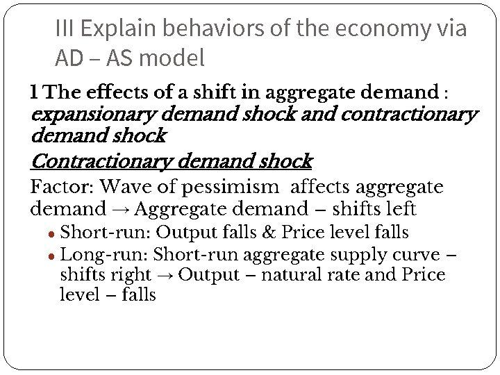 III Explain behaviors of the economy via AD – AS model 1 The effects