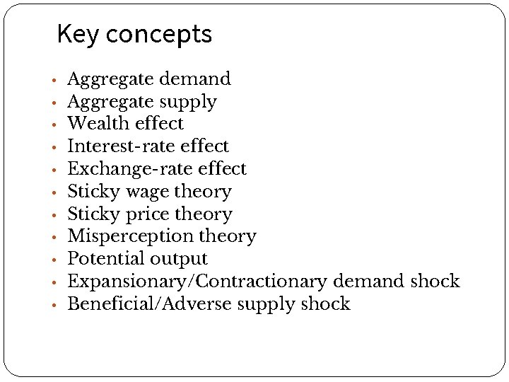 Key concepts • Aggregate demand • Aggregate supply • Wealth effect • Interest-rate effect