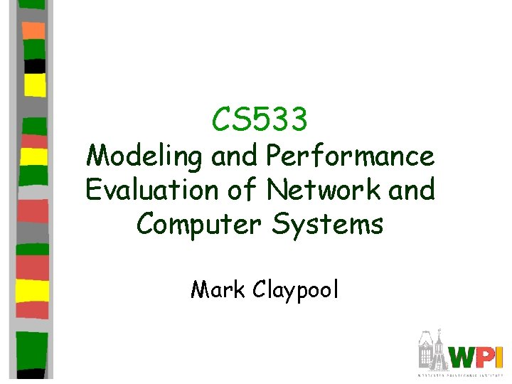 CS 533 Modeling and Performance Evaluation of Network and Computer Systems Mark Claypool