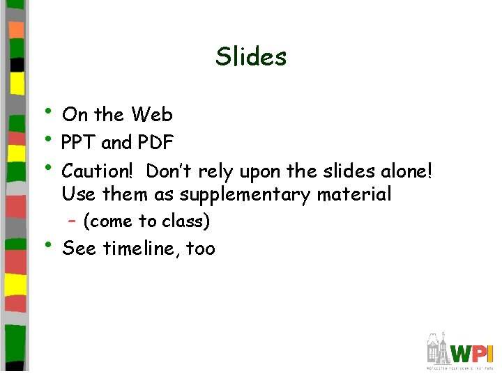 Slides • On the Web • PPT and PDF • Caution! Don't rely upon