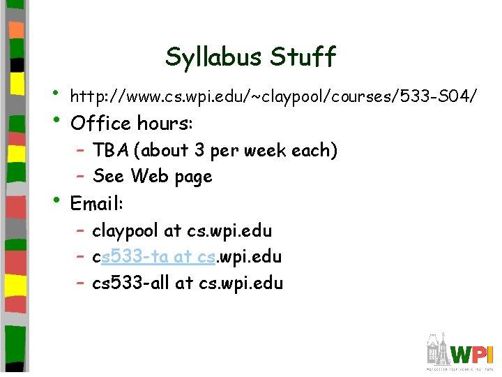 Syllabus Stuff • http: //www. cs. wpi. edu/~claypool/courses/533 -S 04/ • Office hours: –