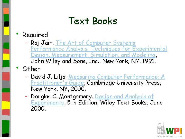 Text Books • Required • Other – Raj Jain. The Art of Computer Systems