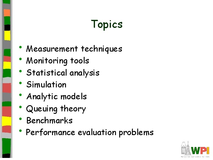 Topics • Measurement techniques • Monitoring tools • Statistical analysis • Simulation • Analytic