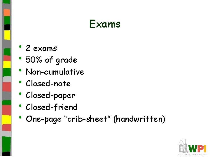 Exams • 2 exams • 50% of grade • Non-cumulative • Closed-note • Closed-paper