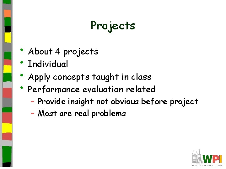 Projects • About 4 projects • Individual • Apply concepts taught in class •
