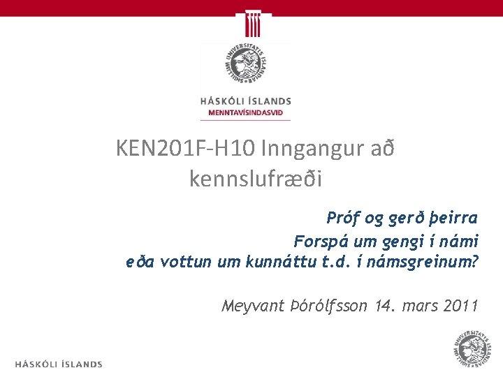 KEN 201 F-H 10 Inngangur að kennslufræði Próf og gerð þeirra Forspá um gengi