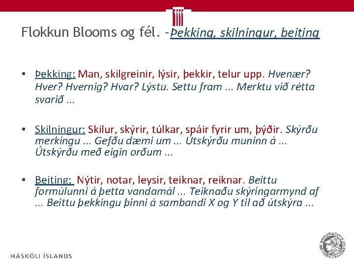 Flokkun Blooms og fél. –Þekking, skilningur, beiting • Þekking: Man, skilgreinir, lýsir, þekkir, telur