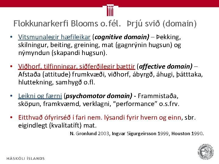 Flokkunarkerfi Blooms o. fél. Þrjú svið (domain) • Vitsmunalegir hæfileikar (cognitive domain) – Þekking,