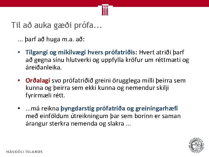 Til að auka gæði prófa. . . þarf að huga m. a. að: •