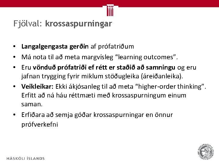 Fjölval: krossaspurningar • Langalgengasta gerðin af prófatriðum • Má nota til að meta margvísleg