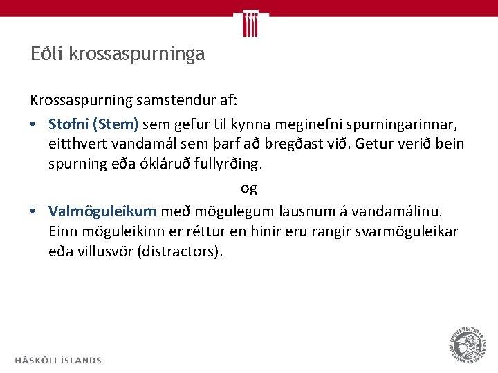 Eðli krossaspurninga Krossaspurning samstendur af: • Stofni (Stem) sem gefur til kynna meginefni spurningarinnar,