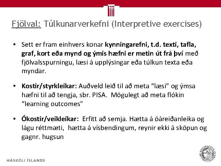 Fjölval: Túlkunarverkefni (Interpretive exercises) • Sett er fram einhvers konar kynningarefni, t. d. texti,