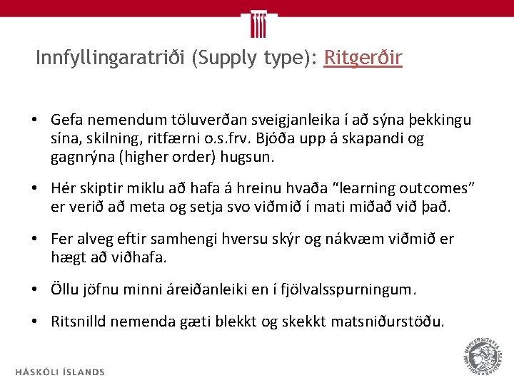 Innfyllingaratriði (Supply type): Ritgerðir • Gefa nemendum töluverðan sveigjanleika í að sýna þekkingu sína,