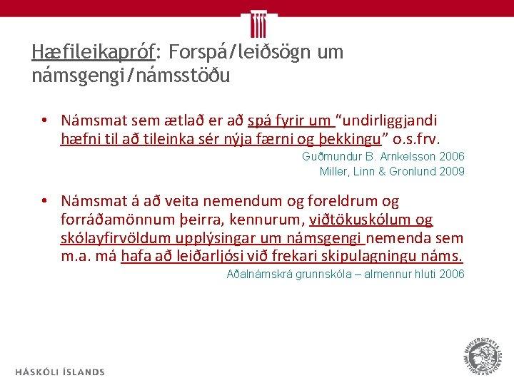 """Hæfileikapróf: Forspá/leiðsögn um námsgengi/námsstöðu • Námsmat sem ætlað er að spá fyrir um """"undirliggjandi"""