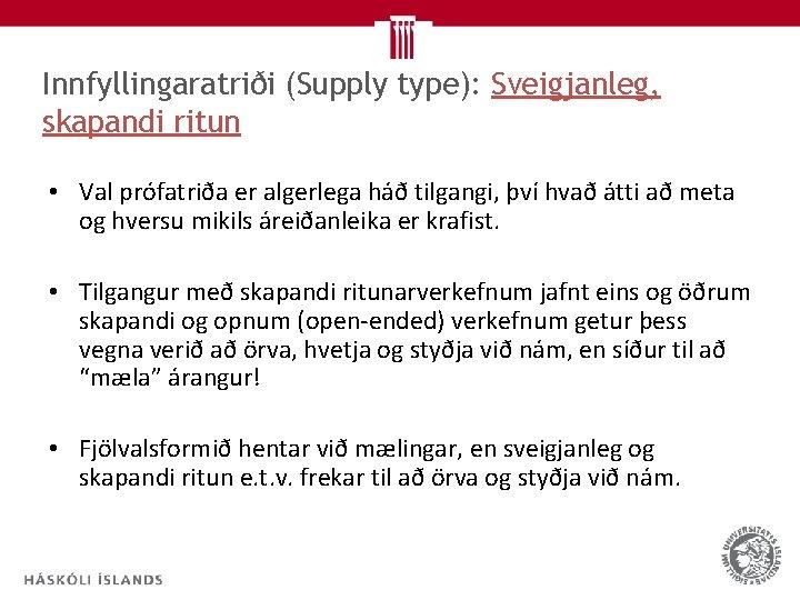 Innfyllingaratriði (Supply type): Sveigjanleg, skapandi ritun • Val prófatriða er algerlega háð tilgangi, því