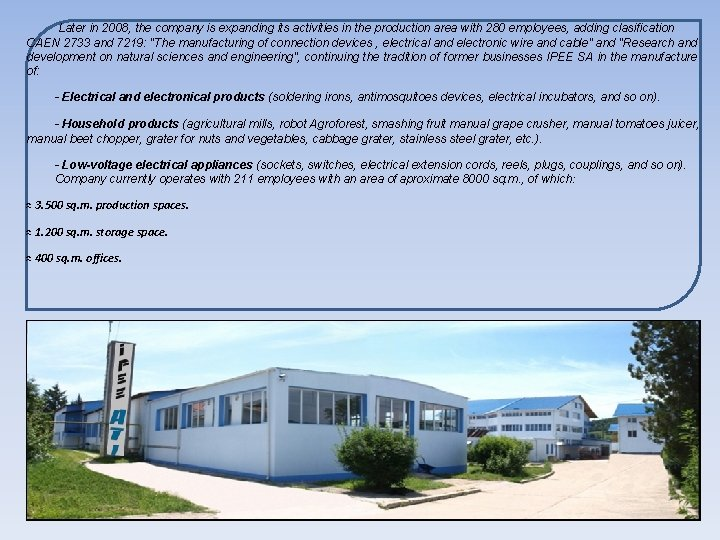 Later in 2008, the company is expanding its activities in the production area with