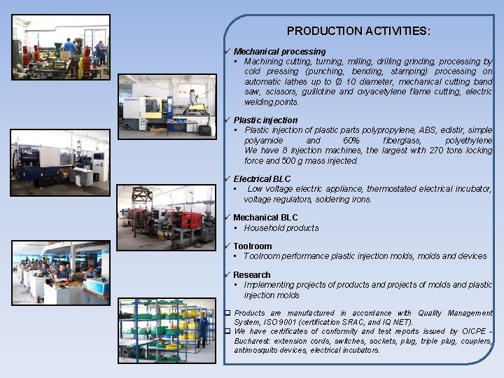 PRODUCTION ACTIVITIES: ü Mechanical processing • Machining cutting, turning, milling, drilling grinding, processing by
