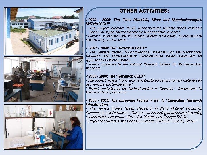 "OTHER ACTIVITIES: ü 2003 - 2005: The ""New Materials, Micro and Nanotechnologies MATNATECH"" -"