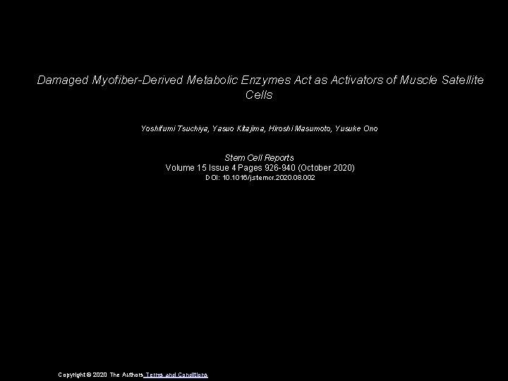 Damaged Myofiber-Derived Metabolic Enzymes Act as Activators of Muscle Satellite Cells Yoshifumi Tsuchiya, Yasuo