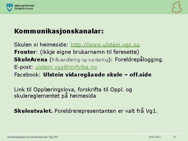 Kommunikasjonskanalar: Skulen si heimeside: http: //www. ulstein. vgs. no Fronter: (ikkje eigne brukarnamn til