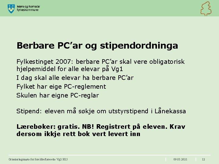 Berbare PC'ar og stipendordninga Fylkestinget 2007: berbare PC'ar skal vere obligatorisk hjelpemiddel for alle